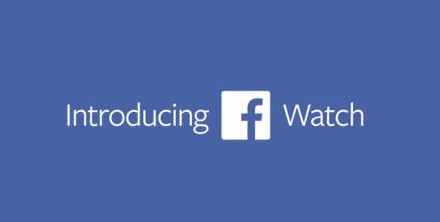 Facebook Watch l'ultima novità che rivoluzionerà il mondo dei video